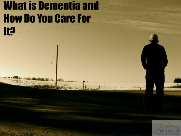 What is Dementia and How Do You Care For It?