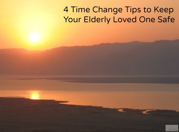 4 Time Change Tips to Keep Your Elderly Loved One Safe