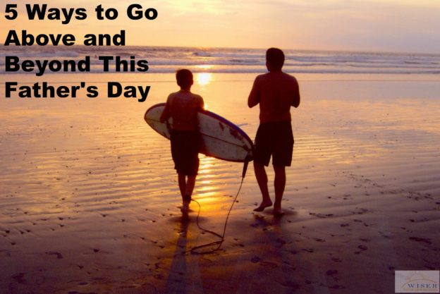 5 Ways to Go Above and Beyond This Father's Day