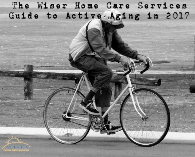 The Wiser Home Care Services Guide to Active Aging in 2017
