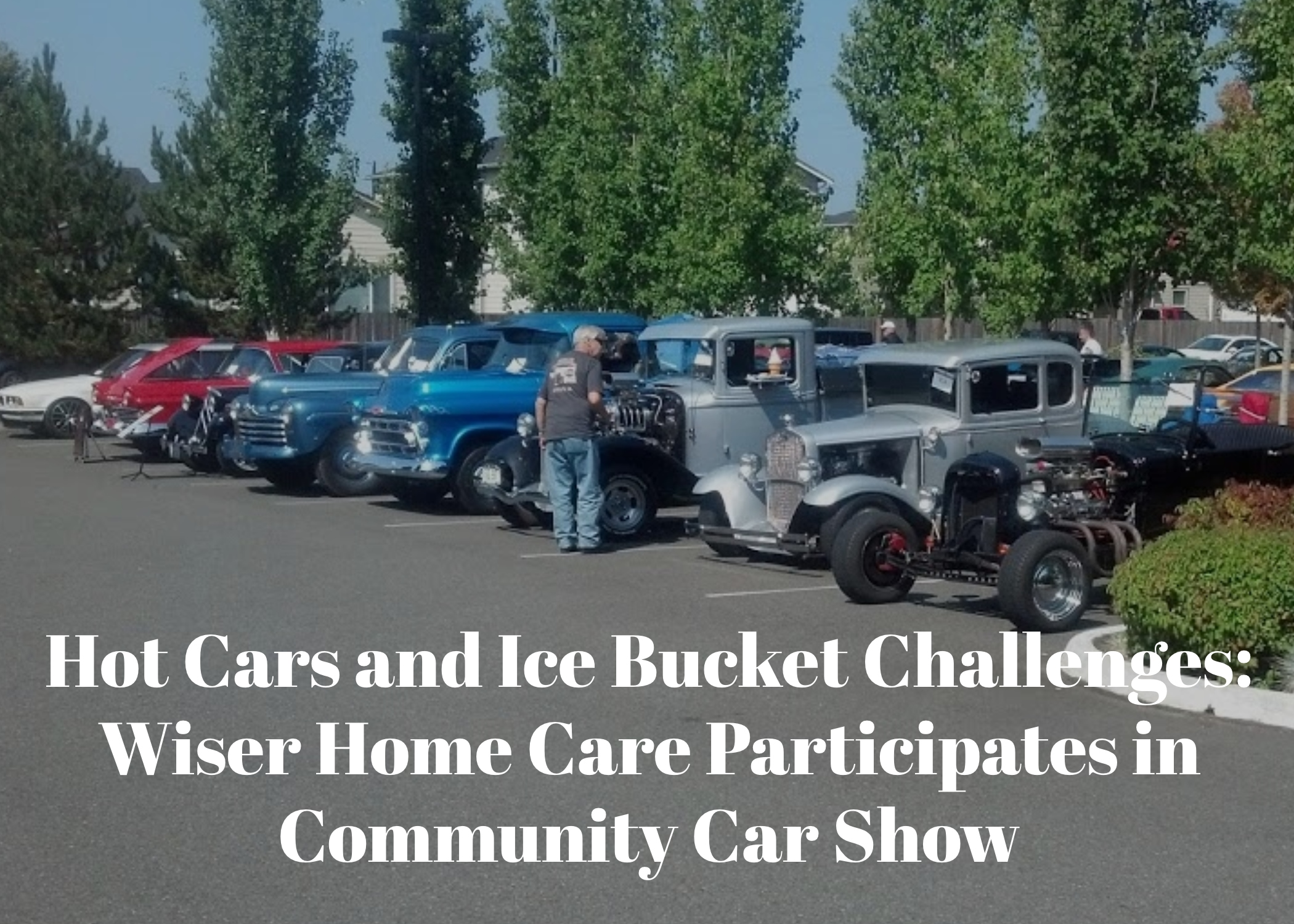 Hot Cars and Ice Bucket Challenges: Wiser Home Care Participates in Community Car Show