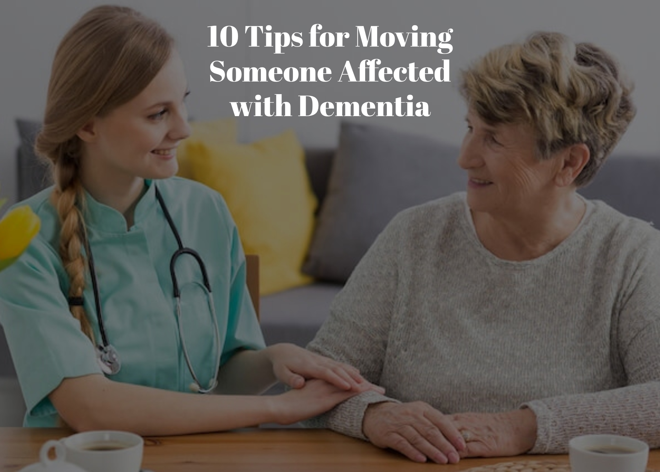 10 Tips for Moving Someone Affected with Dementia