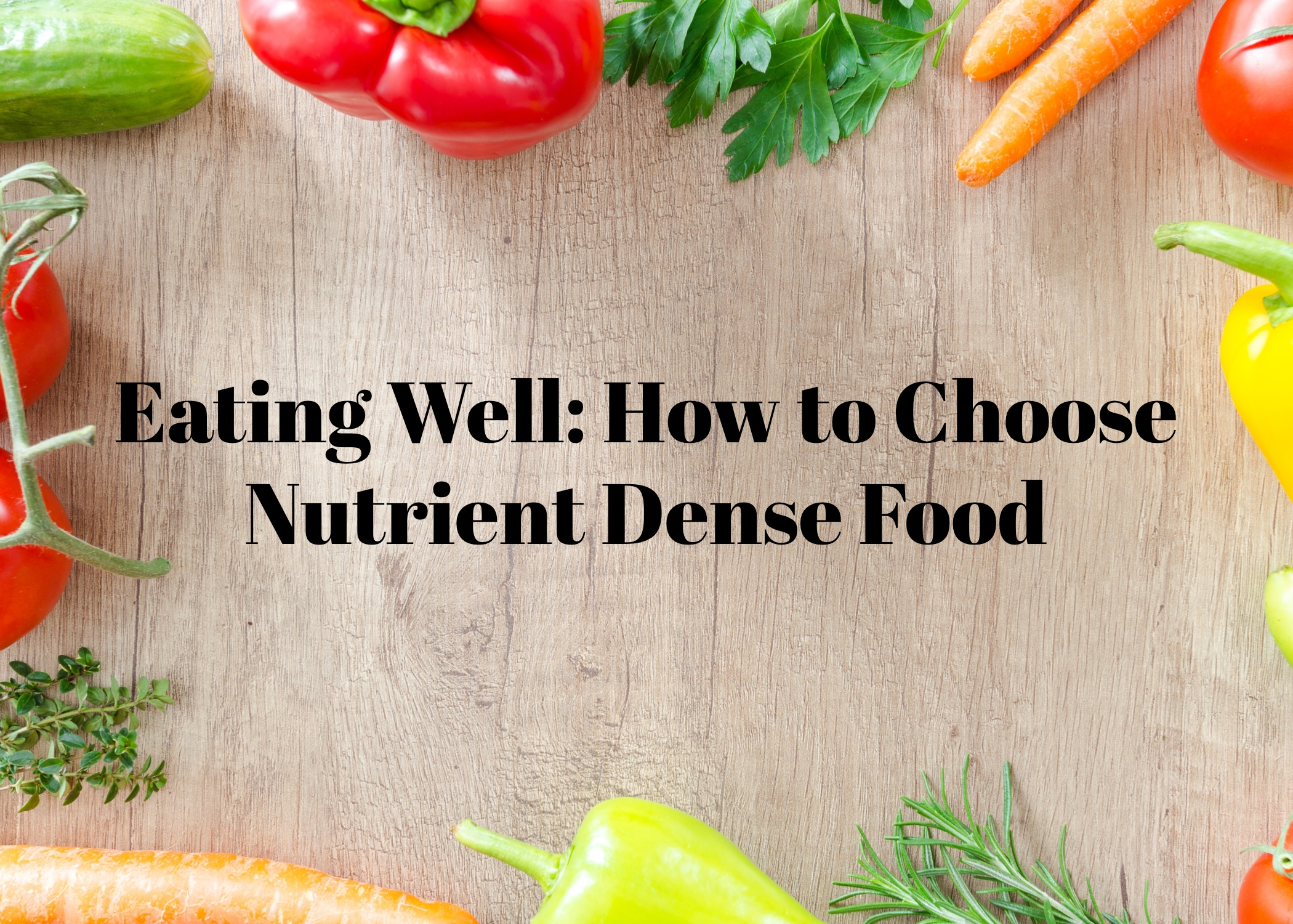 Eating Well How to Choose Nutrient Dense Food