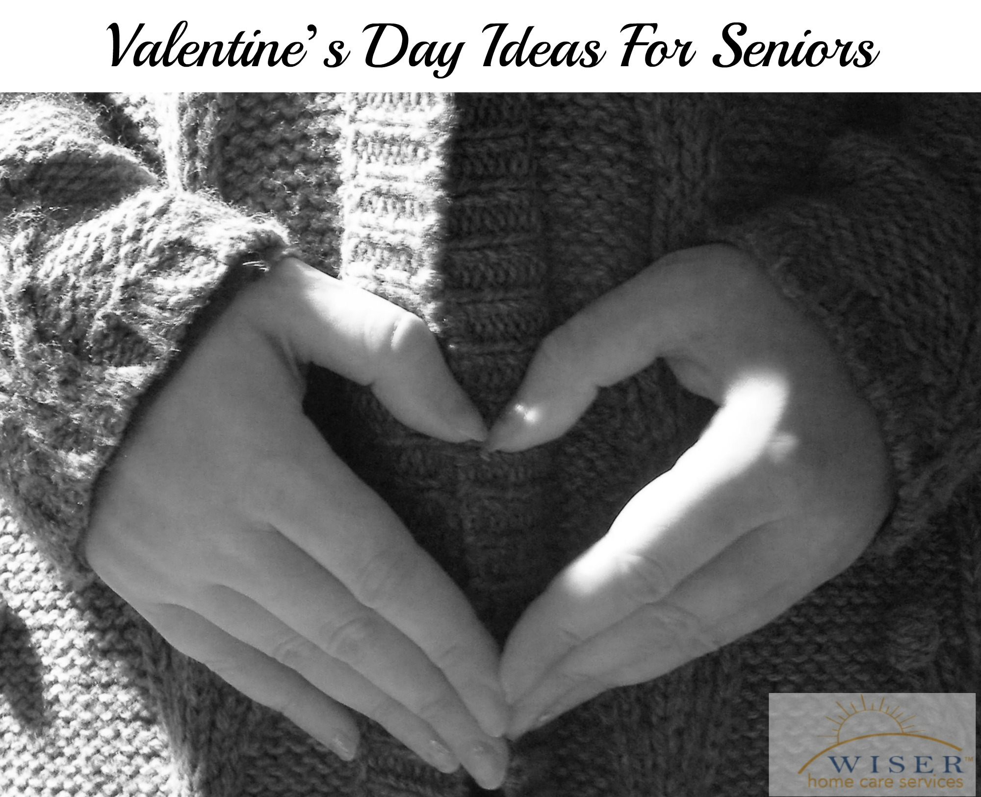 Valentine S Day Ideas For Seniors Wiser Home Care Services