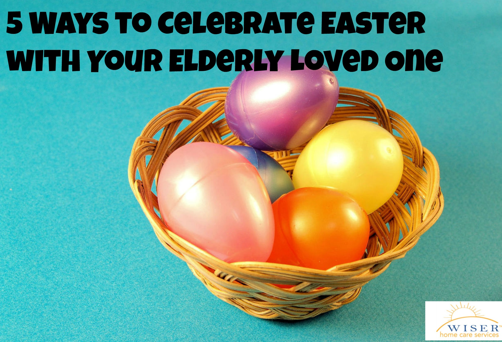 You're never too old to celebrate Easter with an Easter basket filled with candy. These 5 tips will ensure your elderly loved one has an Easter to remember.