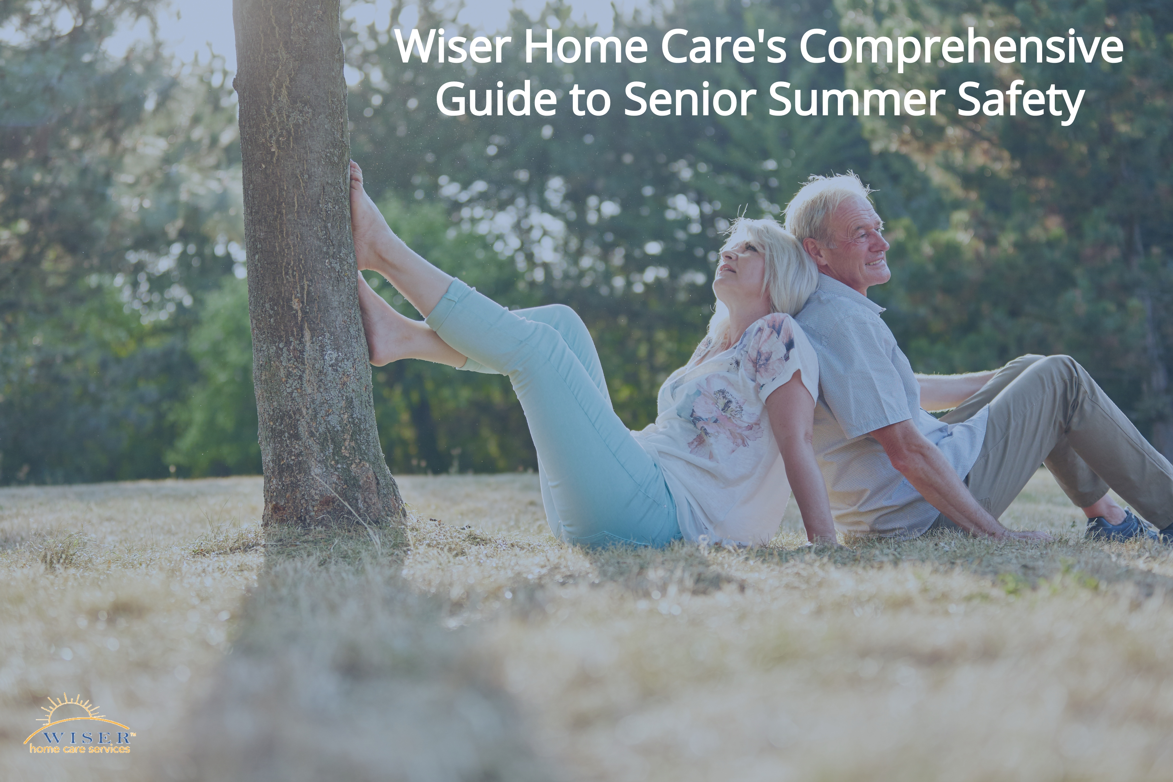 Wiser Home Care's Comprehensive Guide to Senior Summer Safety