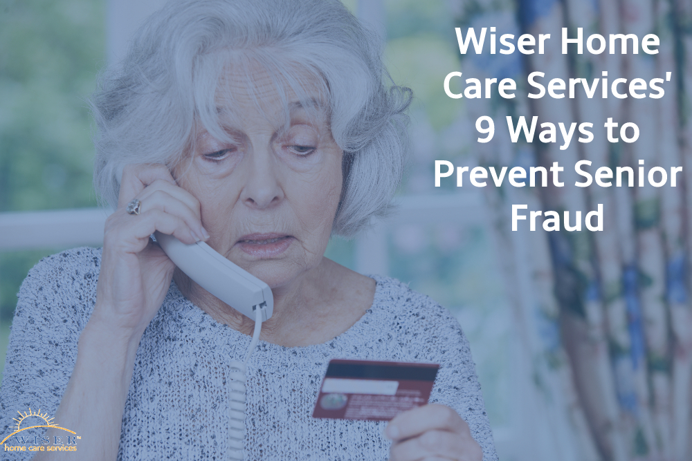 Wiser Home Care Services' 9 Ways to Prevent Senior Fraud