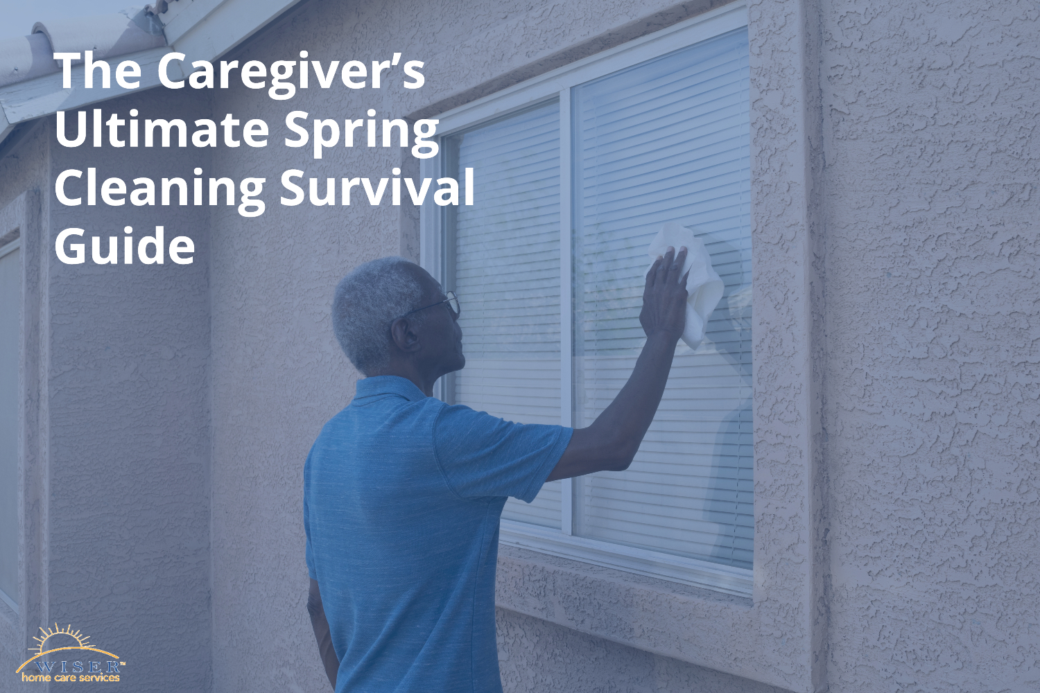 The Caregiver's Ultimate Spring Cleaning Survival Guide